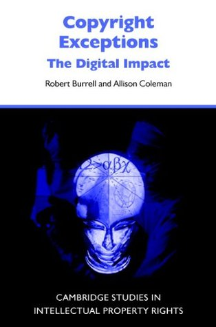 Copyright Exceptions: The Digital Impact (Cambridge Intellectual Property and Information Law, 6) Robert Burrell