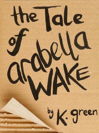 The Tale of Arabella Wake  by  K. Green