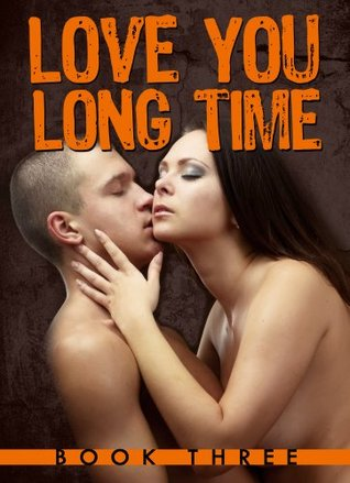 Love You Long Time: Book 3 A.J. Elliot