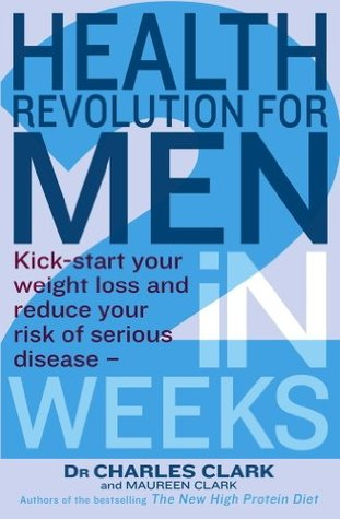 Health Revolution For Men: Kick-start your weight loss and reduce your risk of serious disease - in 2 weeks Charles Clark