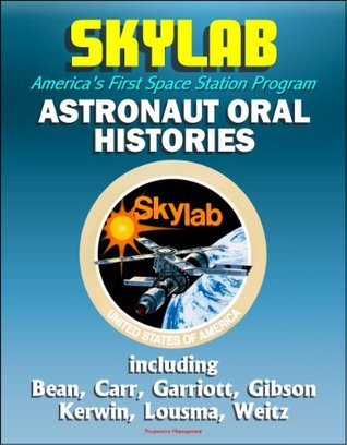 Skylab, Americas First Space Station Program: Astronaut Oral Histories, including Bean, Carr, Garriott, Gibson, Kerwin, Lousma, Weitz  by  Johnson Space Center (JSC)