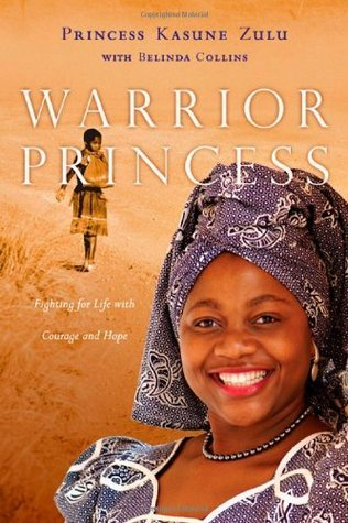 Warrior Princess: Fighting for Life with Courage and Hope Princess Kasune Zulu