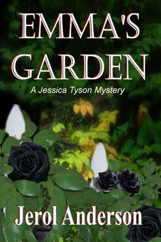 Emmas Garden [A Jessica Tyson Mystery]  by  Jerol Anderson