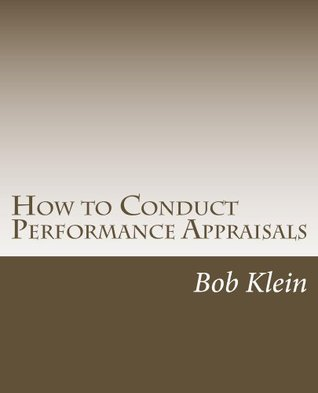 How To Conduct Performance Appraisals  by  Bob Klein