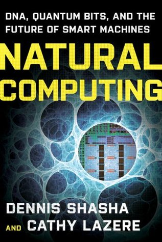 Natural Computing: DNA, Quantum Bits, and the Future of Smart Machines  by  Cathy A. Lazere