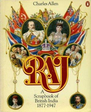 Raj: A Scrapbook Of British India, 1877 1947  by  Charles Allen