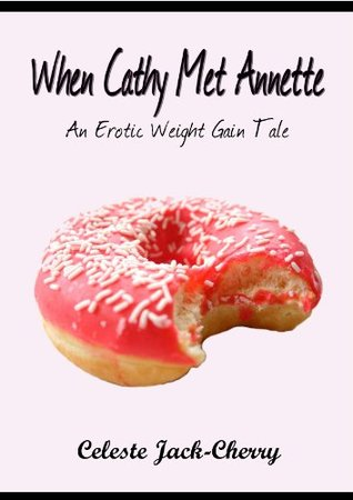 When Cathy Met Annette - An Erotic Weight Gain Tale Celeste Jack-Cherry