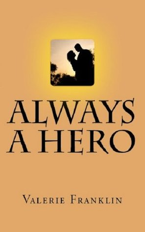 Always a Hero  by  Valerie Franklin