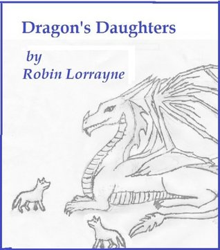 Dragons Daughters  by  Robin Lorrayne