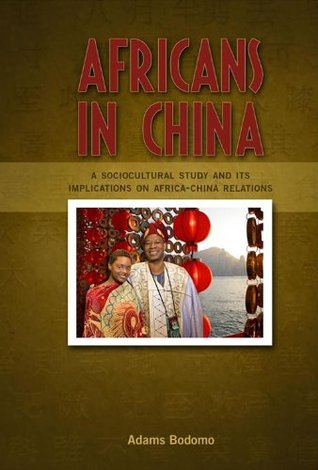 Africans in China: A Sociocultural Study and Its Implications on Africa-China Relations - Student Edition  by  Adams Bodomo