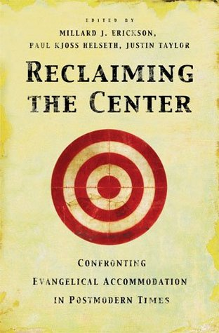 Reclaiming The Center: Confronting Evangelical Accommodation In Postmodern Times Millard J. Erickson