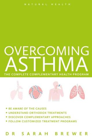 Overcoming Asthma - The Complete Complementary Health Program  by  Sarah Brewer