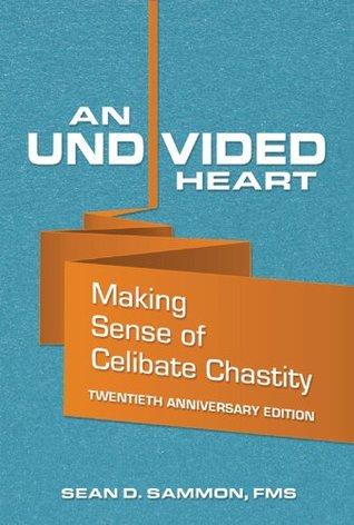 An Undivided Heart:  Making Sense of Celibate Chastity Sean Sammon