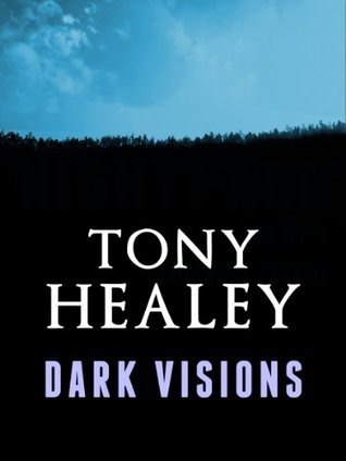 Dark Visions  by  Tony Healey