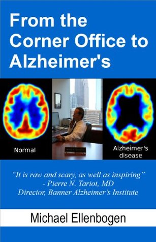 From the Corner Office to Alzheimers  by  Michael Ellenbogen
