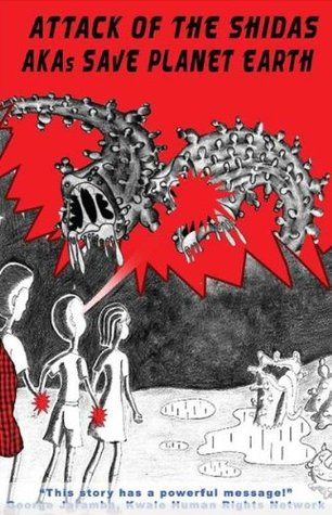 Attack of the Shidas: AKAs Save Planet Earth!  by  Muthoni Muchemi