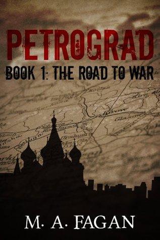 Petrograd (Part I: The Road To War)  by  M.A. Fagan
