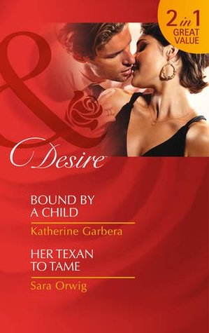 Bound a Child / Her Texan to Tame by Katherine Garbera