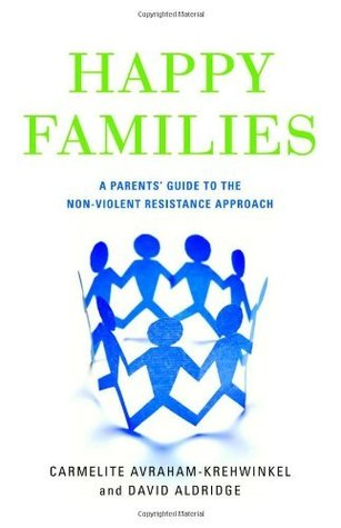 Happy Families: A Parents Guide to the Non-Violent Resistance Approach Carmelite Avraham-krehwinkel