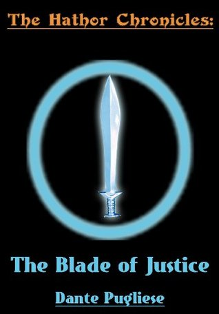 The Hathor Chronicles: The Blade of Justice  by  Dante Pugliese