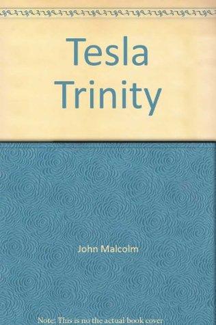 Tesla Trinity  by  John  Malcolm