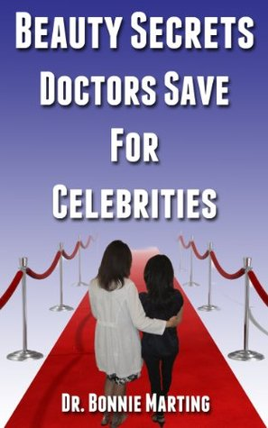 The Beauty Secrets Doctors Save For Celebrities  by  Bonnie Marting