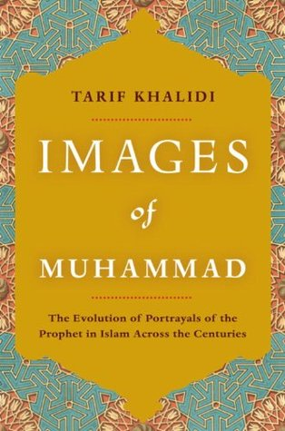 Images of Muhammad: Narratives of the Prophet in Islam Across the Centuries Tarif Khalidi