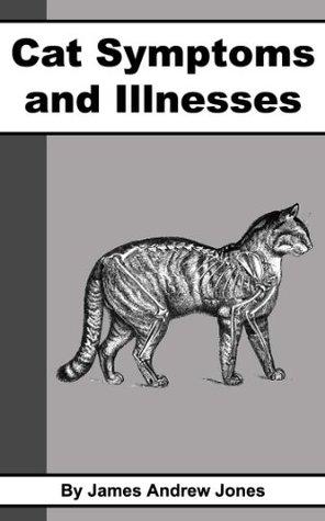 Cat Symptoms & Illnesses  by  James Andrew Jones