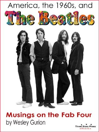 America, the 1960s, and the Beatles  by  Wesley Gurion