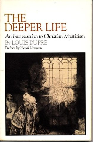 The Deeper Life: An Introduction to Christian Mysticism  by  Louis Dupré