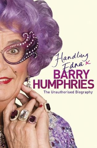 Handling Edna: The Unauthorised Biography Barry Humphries