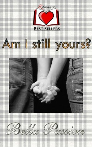 Am I Still Yours? (Romance Novels)  by  Bella Passion