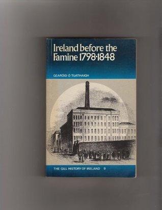 Ireland Before the Famine, 1798-1848  by  Gearóid Ó Tuathaigh
