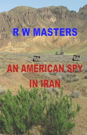 An American Spy in Iran  by  R.W. Masters