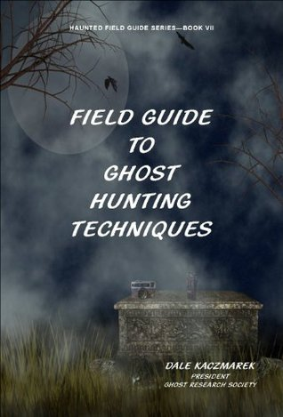 Field Guide to Ghost Hunting Techniques Dale Kaczmarek