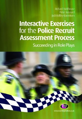 Interactive Exercises for the Police Recruit Assessment Process (Practical Policing Skills Series) Richard Malthouse