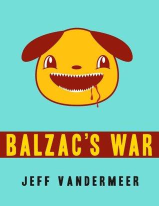 Balzacs War: A Tale of Veniss Underground Jeff VanderMeer