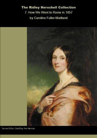 How We Went To Rome In 1857 Caroline Fuller-Maitland