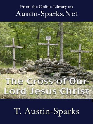 The Cross of Our Lord Jesus Christ  by  T. Austin-Sparks