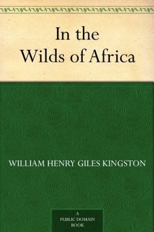 In the Wilds of Africa W.H.G. Kingston