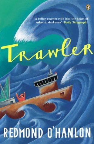 Trawler: A Journey Through the North Atlantic Redmond OHanlon