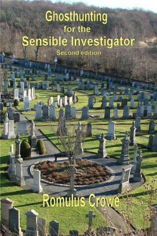 Ghosthunting for the Sensible Investigator - second edition  by  Romulus Crowe