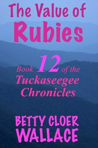 The Value of Rubies (Tuckaseegee Chronicles, #12) Betty Cloer Wallace