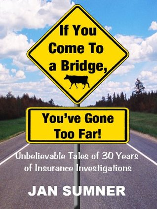 If You Come To A Bridge, Youve Gone Too Far! Jan Sumner