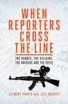 When Reporters Cross The Line: The Heroes, the Villains, the Hackers and the Spies