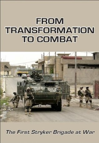From Transformation To Combat: The First Stryker Brigade At War  by  Mark A. Reardon