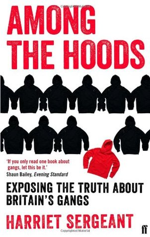 Among the Hoods: My Years with a Teenage Gang. Harriet Sergeant  by  Harriet Sergeant