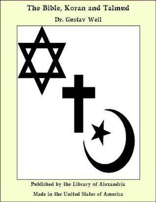 The Bible, Koran, And Talmud Gustav Weil