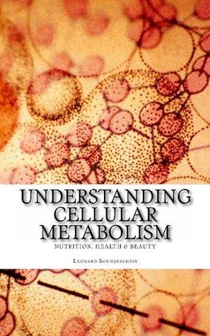 Understanding Cellular Metabolism Leonard Sonnenschein