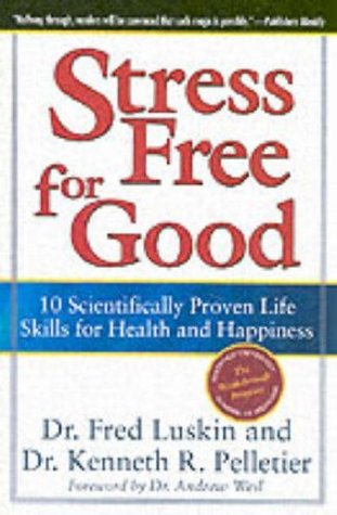 Stress Free for Good: 10 Scientifically Proven Life Skills for Health and Happiness Fred Luskin
